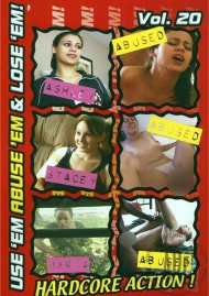Use Em Abuse Em & Lose Em! Vol. 20 Porn Movie