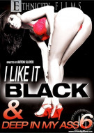 I Like it Black And Deep In My Ass 6 Porn Movie