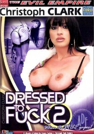 Dressed To Fuck 2 Porn Movie