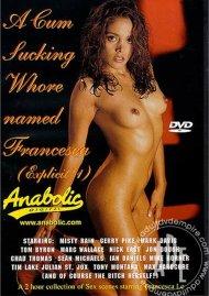 Cum Sucking Whore Named Francesca, A Porn Movie