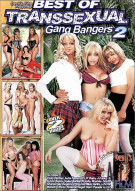 Best Of Transsexual Gang Bangers 2 Porn Movie