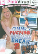 Gimme A Fucking Spring Break Vol. 2 Porn Video