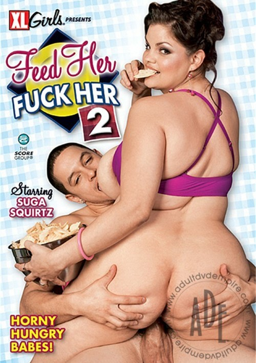 Feed Her Fuck Her 2