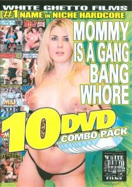 Mommy Is A Gang Bang Whore (10 Pack) Porn Movie