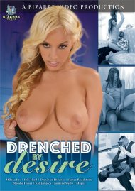 Drenched By Desire porn video from Bizarre Video Productions.