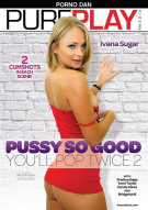 Pussy So Good Youll Pop Twice 2 Porn Movie
