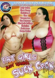 Fat Girls Just Wanna Suck Cock 4 Porn Movie