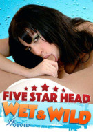 Five Star Head Wet & Wild Porn Video