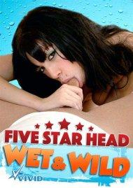 Five Star Head Wet & Wild Porn Video