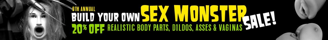 Build your own SEX MONSTER sale! 20% off Realistic Body Parts, Dildos, Asses & Vaginas! image