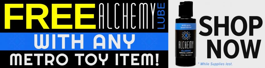 Buy any sex toy from Metro Toys and get a free bottle of Alchemy Lube.