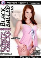 White Chicks Gettin Black Balled #16 Porn Movie