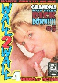 Grandma Put That Dick Down!!!! #5 Porn Video