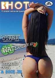 Diana Watermelon Ass - A Weekend Out, a Dick In Porn Video