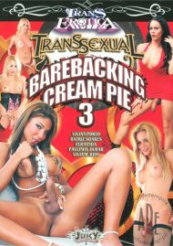 Transsexual Barebacking Cream Pie 3 Porn Movie