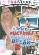 Gimme A Fucking Spring Break Vol. 2 Porn Movie