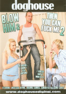 Blow Him & Then You Can Fuck Me 2 Porn Movie