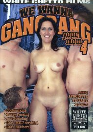 We Wanna Gangbang Your Mom 4 Porn Movie