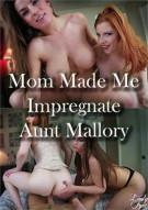 Mom Made Me Impregnate Aunt Mallory Porn Video