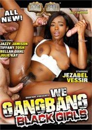 We Gangbang Black Girls Porn Movie