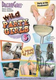 Dream Girls: Wild Party Girls #5 Porn Movie