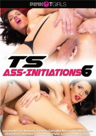 TS Ass-Initiations 6 Porn Movie