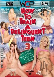 How To Train a Delinquent Teen 3 Porn Movie