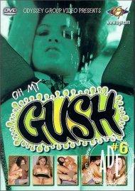 Oh My Gush #6 Porn Movie