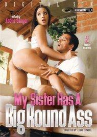 My Sister Has A Big Round Ass Porn Movie
