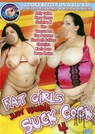 Fat Girls Just Wanna Suck Cock 4 Porn Movie