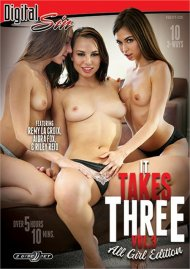 It Takes Three Vol. 3: All Girl Edition streaming porn video from Digital Sin.