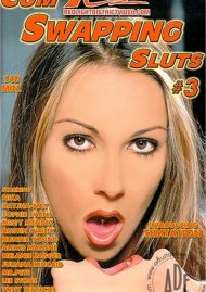 Cum Swapping Sluts #3 Porn Movie