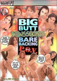 Big Butt Transsexuals Bare Backing P.O.V. 1 Porn Movie