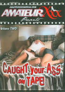 Caught Your Ass on Tape! Vol. 2 Porn Movie