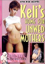 Keli's Home For Unwed Mothers Porn Video